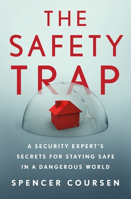 The Safety Trap: A Security Expert's Secrets for Staying Safe in a Dangerous World Cover Image