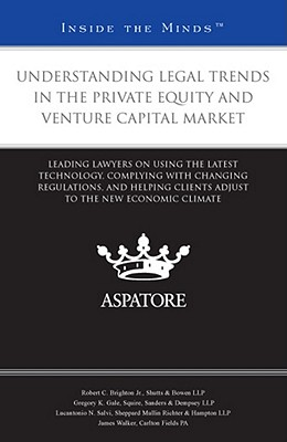 Understanding Legal Trends in the Private Equity and Venture Capital Market: Leading Lawyers on Using the Latest Technology, Complying with Changing R Cover Image