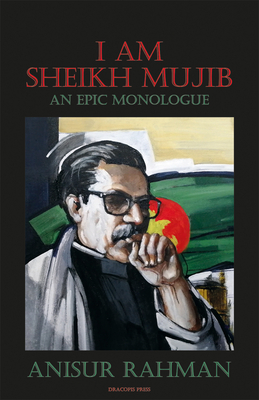 I Am Sheikh Mujib; An Epic Monologue Cover Image