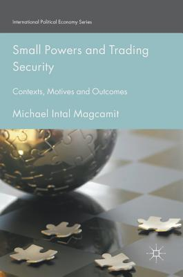 Small Powers and Trading Security: Contexts, Motives and Outcomes (International Political Economy) Cover Image