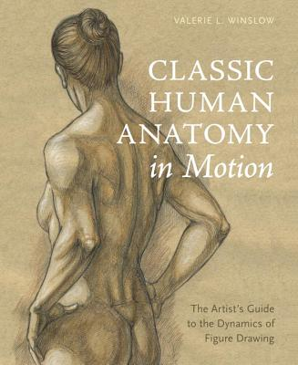 Classic Human Anatomy in Motion: The Artist's Guide to the Dynamics of Figure Drawing Cover Image