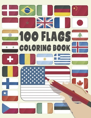 100 Flags: An adults & Kids Coloring Book With 100 Flags of the most amazing countries in the world: A great geography gift for k Cover Image