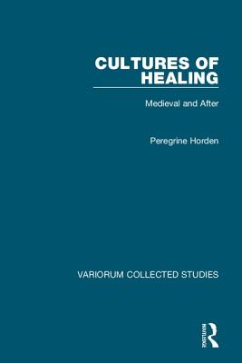 Cultures of Healing: Medieval and After (Variorum Collected Studies #1073) Cover Image