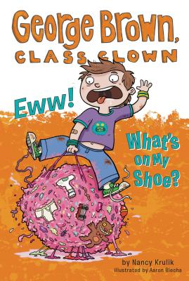 Eww! What's on My Shoe? #11 (George Brown, Class Clown #11) Cover Image