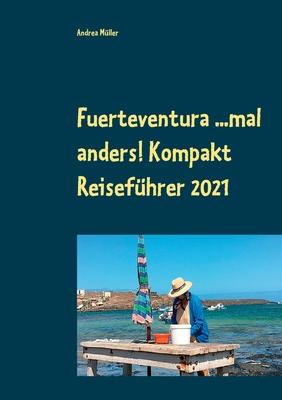 Fuerteventura ...mal anders! Kompakt Reiseführer 2021 Cover Image