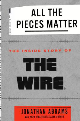 All the Pieces Matter: The Inside Story of The Wire® Cover Image