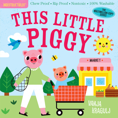 Indestructibles: This Little Piggy: Chew Proof - Rip Proof - Nontoxic - 100% Washable (Book for Babies, Newborn Books, Safe to Chew) Cover Image