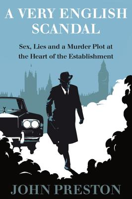 A Very English Scandal: Sex, Lies, and a Murder Plot at the Heart of the Establishment Cover Image