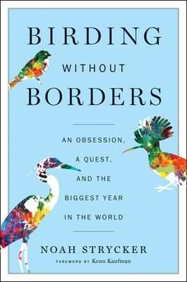 Birding Without Borders: An Obsession, a Quest, and the Biggest Year in the World Cover Image