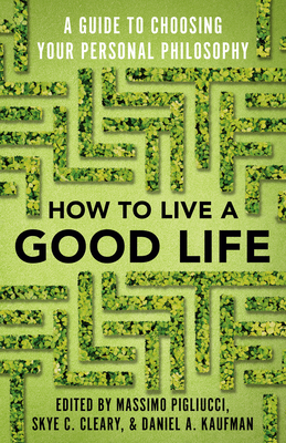 How to Live a Good Life: A Guide to Choosing Your Personal Philosophy Cover Image