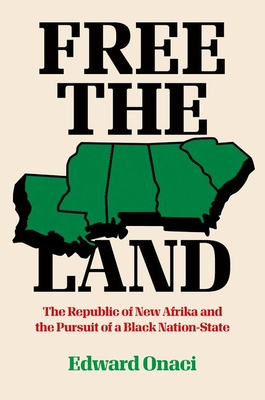 Free the Land: The Republic of New Afrika and the Pursuit of a Black Nation-State (Justice) Cover Image