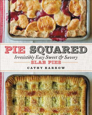Pie Squared: Irresistibly Easy Sweet & Savory Slab Pies Cover Image