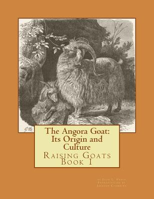 The Angora Goat: Its Origin and Culture: Raising Goats Book 1 Cover Image