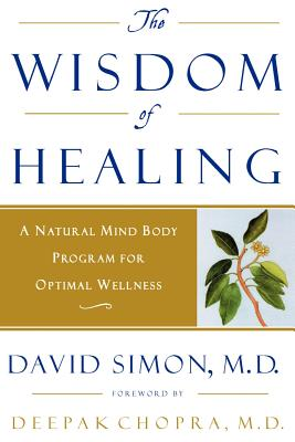 The Wisdom of Healing: A Natural Mind Body Program for Optimal Wellness Cover Image