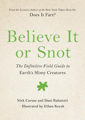 Believe It or Snot: The Definitive Field Guide to Earth's Slimy Creatures (Does It Fart Series #3) Cover Image