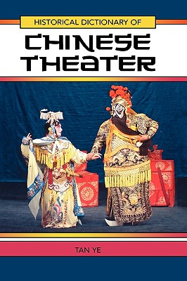 Historical Dictionary of Chinese Theater (Historical Dictionaries of Literature and the Arts #27) Cover Image