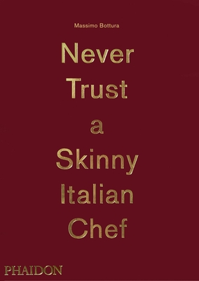 Massimo Bottura: Never Trust A Skinny Italian Chef Cover Image