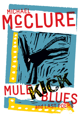 Mule Kick Blues: And Last Poems Cover Image