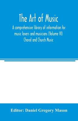 The art of music: a comprehensive library of information for music lovers and musicians (Volume VI) Choral and Church Music Cover Image