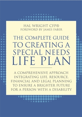 The Complete Guide to Creating a Special Needs Life Plan: A Comprehensive Approach Integrating Life, Resource, Financial, and Legal Planning to Ensure Cover Image