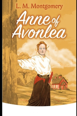 Anne of Avonlea: A Classic illustrated Edition Cover Image