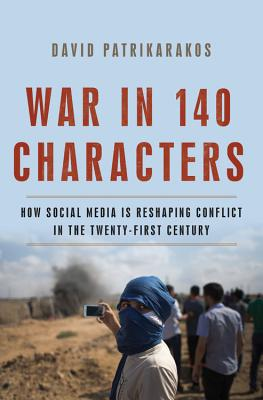 War in 140 Characters: How Social Media Is Reshaping Conflict in the Twenty-First Century Cover Image