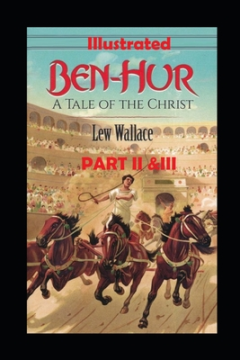 Ben-Hur: A Tale of the Christ Part II &III Illustrated Cover Image
