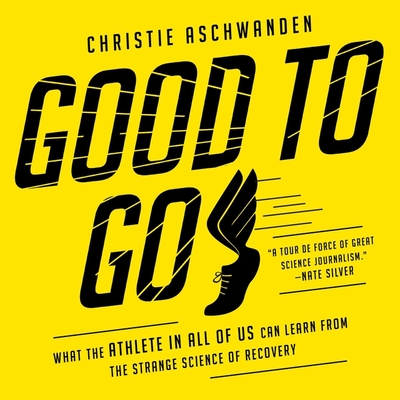 Good to Go Lib/E: What the Athlete in All of Us Can Learn from the Strange Science of Recovery Cover Image