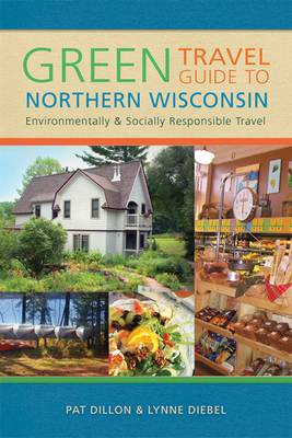 Green Travel Guide to Northern Wisconsin: Environmentally and Socially Responsible Travel Cover Image