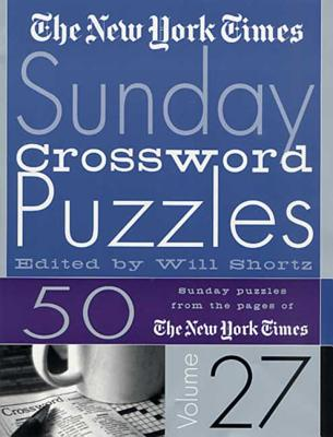 The New York Times Sunday Crossword Puzzles Volume 27: 50 Sunday Puzzles from the Pages of The New York Times Cover Image