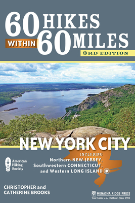 60 Hikes Within 60 Miles: New York City: Including Northern New Jersey, Southwestern Connecticut, and Western Long Island Cover Image