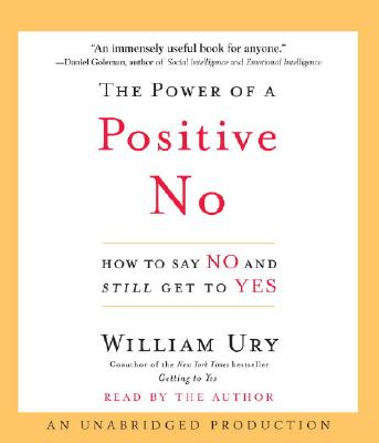 The Power of a Positive No: How to Say No and Still Get to Yes Cover Image