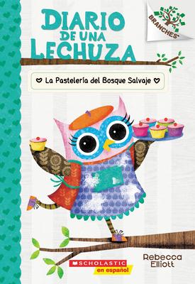 Diario de una lechuza #7: La Pastelería del Bosque Salvaje (The Wildwood Bakery): Un libro de la serie Branches Cover Image