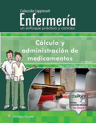 Colección Lippincott Enfermería. Un enfoque práctico y conciso: Cálculo y administración de medicamentos Cover Image