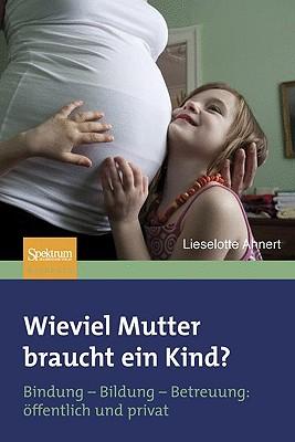 Wieviel Mutter Braucht ein Kind?: Bindung-Bildung-Betreuung: Offentlich Und Privat Cover Image