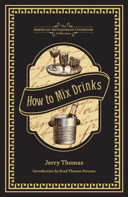 How to Mix Drinks: Or, The Bon Vivant's Companion (American Antiquarian Cookbook Collection) Cover Image