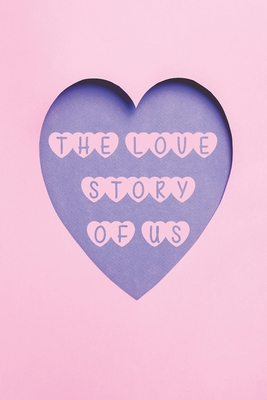 The love story of us: Fill in the Blank Notebook and Memory for Couples Cover Image