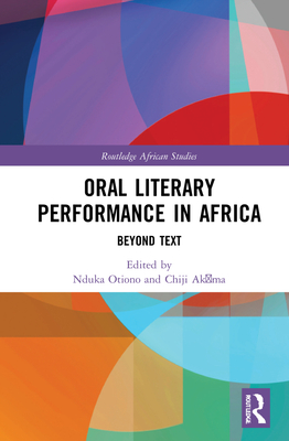 Oral Literary Performance in Africa: Beyond Text (Routledge African Studies) Cover Image