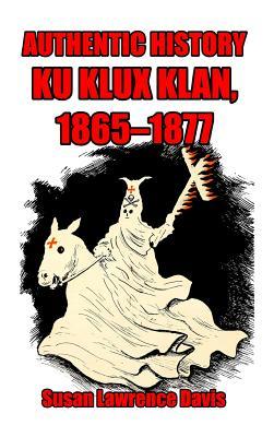 Authentic History: Ku Klux Klan, 1865-1877 Cover Image