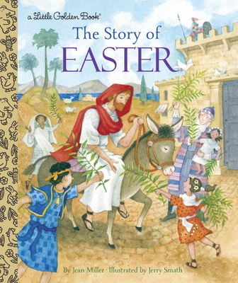 The Story of Easter Jean Miller, Jerry Smath (Illus.), Golden Books, $4.99,