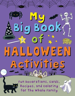 My Big Book of Halloween Activities: Fun Decorations, Cards, Recipes, and Coloring for the Whole Family Cover Image
