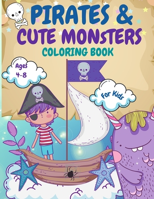 Pirates and Monsters Coloring Book For Kids Ages 4-8: For Children Age 4-8, 8-12, Discover Hours of Coloring Fun for Kids, Monsters Coloring Book for Cover Image
