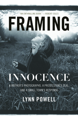 Framing Innocence: A Mother's Photographs, a Prosecutor's Zeal, and a Small Town's Response Cover Image