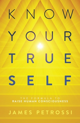 Know Your True Self: The Formula to Raise Human Consciousness Cover Image