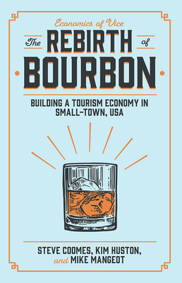 The Rebirth of Bourbon: Building a Tourism Economy in Small-Town, USA Cover Image