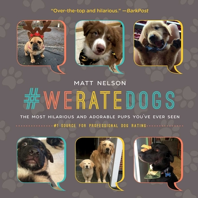 #WeRateDogs: The Most Hilarious and Adorable Pups You've Ever Seen Cover Image