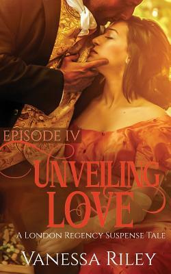 Unveiling Love: Episode IV (Regency Suspense Tale #4) Cover Image