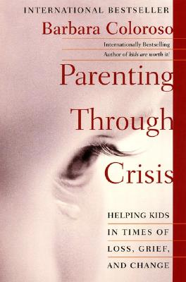 Parenting Through Crisis: Helping Kids in Times of Loss, Grief, and Change Cover Image