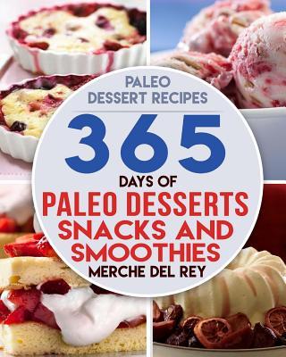 Paleo Dessert Recipes: 365 Days of Paleo Dessert, Snack and Smoothie Recipes Cover Image