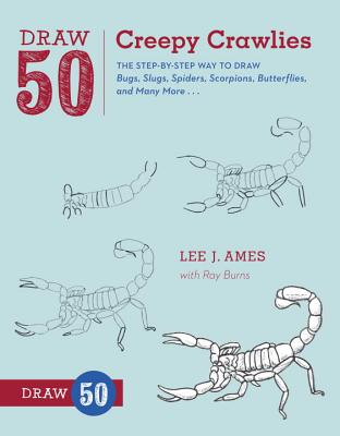 Draw 50 Creepy Crawlies: The Step-By-Step Way to Draw Bugs, Slugs, Spiders, Scorpions, Butterflies, and Many More... Cover Image